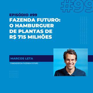 #99 - Fazenda Futuro: o hambúrguer de plantas de R$ 715 milhões