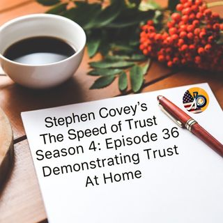 Speed of Trust: Season 4 - Episode 36 - Demonstrating Trust at Home