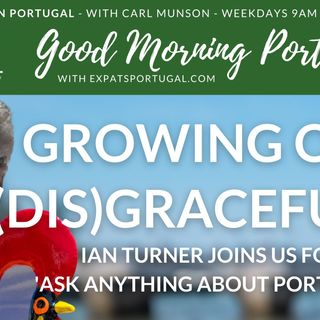 Expats: Grow old disgracefully! | Ian Turner on Good Morning Portugal!