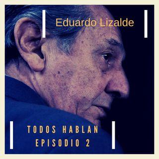TODOS HABLAN Ep. 2 - Edualdo Lizalde