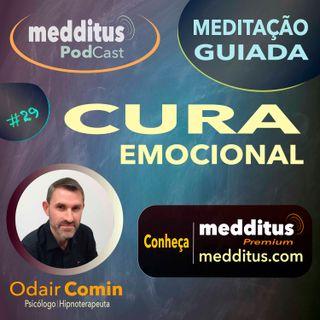 #29 Meditação para Cura Emocional | Odair Comin