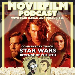 The MovieFilm Commentary Track: Star Wars: Revenge of the Sith