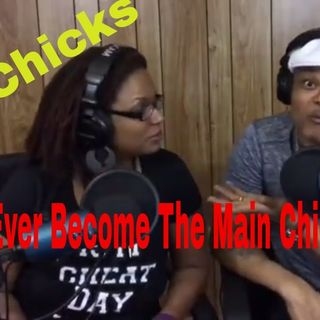 Side Chicks, When Do They Become The Main Chick? & Our First Youtube Video