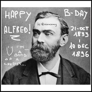 Happy birthday Alfred Nobel aka Mr. Dynamite!