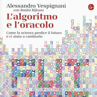 """Alessandro Vespignani """"L'algoritmo e l'oracolo"""""""