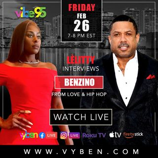 VIBE95 PRESENTS_ LE'LITTY  INTERVIEWING LOVE & HIPHOP & MUSIC MOGUL BENZINO.