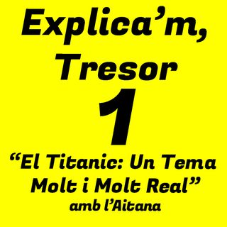 Explica'm Tresor (ET) 01.- El Titanic: Un Tema Molt i Molt Real (amb l'Aitana)