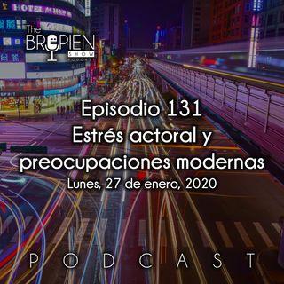 131 - Bropien - Estrés actoral y preocupaciones modernas