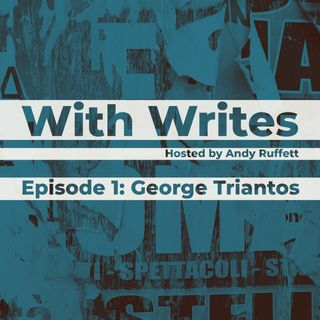 With Writes #1 - Andy Ruffett & George Triantos