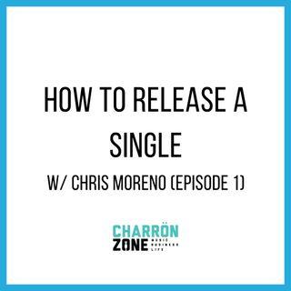 How To Release a Single w/ Chris Moreno (Episode 1)