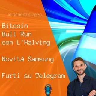 Bitcoin Bull Run con L'Halving  Novità Samsung  Furti su Telegram