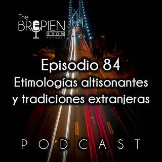 084 - Bropien - Etimologías altisonantes y tradiciones extranjeras