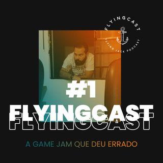 FlyingCast #1 - A game jam que deu errado