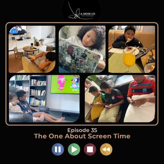 Episod 35: The One About Screentime