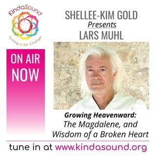 The Magdalene, & Wisdom of a Broken Heart | Lars Muhl on Growing Heavenward with Shellee-Kim Gold