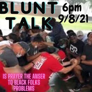 Blunt Talk - Is Prayer the Answer For Black Folks