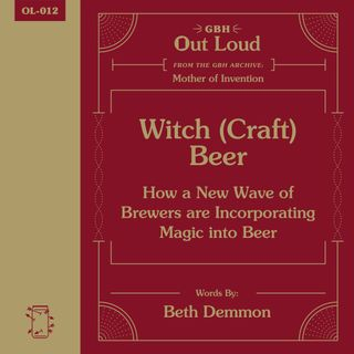"OL-012 Beth Demmon Reads, ""Witch (Craft) Beer — How a New Wave of Brewers are Incorporating Magic into Beer"""