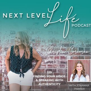 129 - FINDING YOUR VOICE & SPEAKING WITH AUTHENTICITY with Johanna Parker -Founder of Heart Sparks, Life + Confidence Coach, Public Speaking