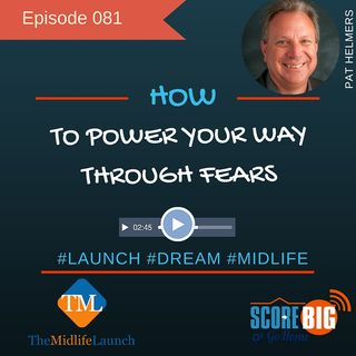 How To Power Your Way Through Fear Using Passion | Pat Helmers | Episode TML081