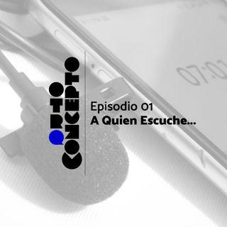 Ep 01 - A quien escuche - Otro Concepto Podcast