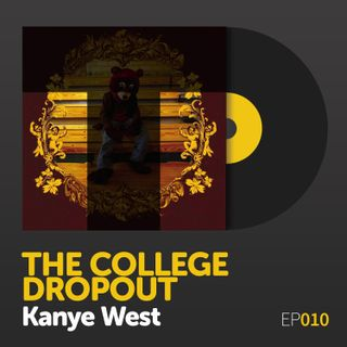 "Episode 010: Kanye West's ""The College Dropout"""