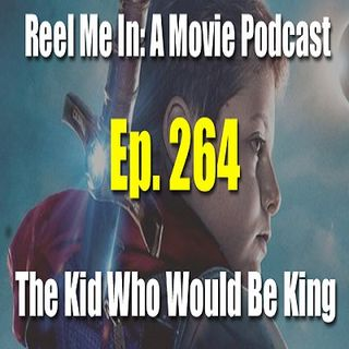 Ep. 264: The Kid Who Would Be King