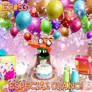 Episódio #53 - Especial 01 Ano!