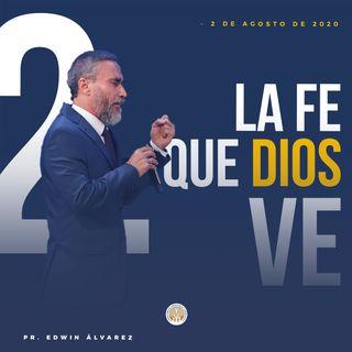 LA FE QUE DIOS VE (PARTE 2) - PR. EDWIN ÁLVAREZ