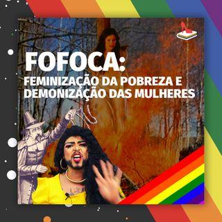 #52 Doutora Drag - Fofoca: feminização da pobreza e demonização das mulheres