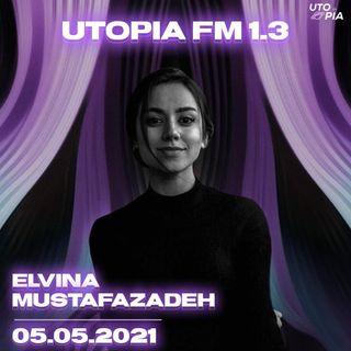 Utopia FM 1.3 - Elvina Mustafazadeh (Sanki Buz və Bakı, The Five, Muzzi və OGB, Error tracki)