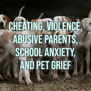 Cheating, Violence, Abusive Parents, School Anxiety, and Pet Grief