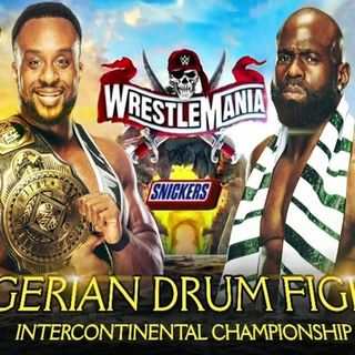 WrestleMania 37 Big E vs. Apollo Crews – Nigerian Drum Fight Alternative Commentary