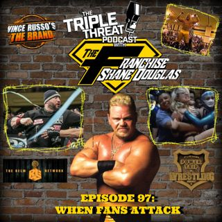 Shane Douglas And The Triple Threat Podcast EP 97: When Fans Attack