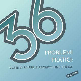 036 Problemi pratici: come si fa per...e promozione sui social