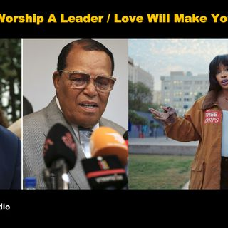 Random Discussions: Never Worship A Leader / Love Will Make You Stupid