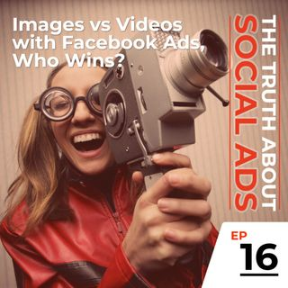 16. Images vs Videos with Facebook Ads, Who Wins?