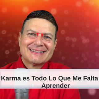#188 El Karma es todo lo que me falta por aprender (Podcast)