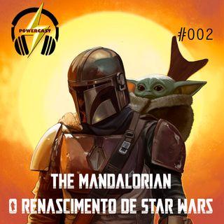 PowerCast 002 - The Mandalorian - O Renascimento de Star Wars (COM SPOILERS)