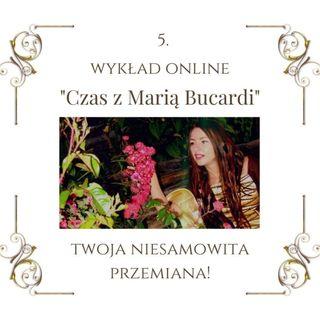 """Wykład """"Czas z Marią Bucardi"""" nr 5. Rozmawiamy o przemianie i aktywacji zdolności wyższych. Jak oczyścić ciało, aurę, otoczenie."""