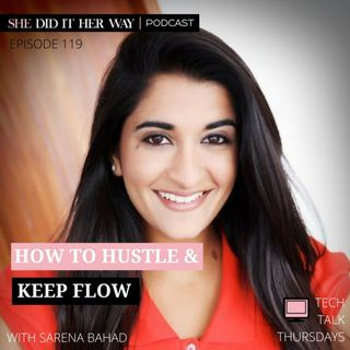 SDH119: How to Hustle & Keep Flow with Sarena Bahad