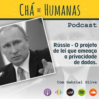 #42 - Rússia: O Projeto de Lei que ameaça a privacidade de dados