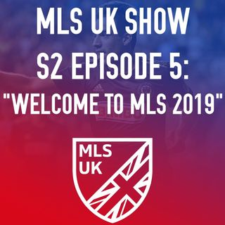 S2 Episode 5: Welcome to MLS 2019!