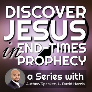 Discover Jesus in End-Times Prophecy