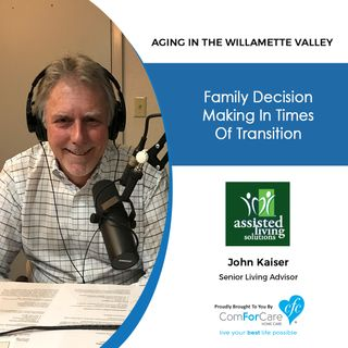 8/8/20: John Kaiser with Assisted Living Solutions | Family Decision-Making in Times of Transition | Aging in the Willamette Valley