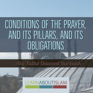 Conditions of the Prayer and its Pillars