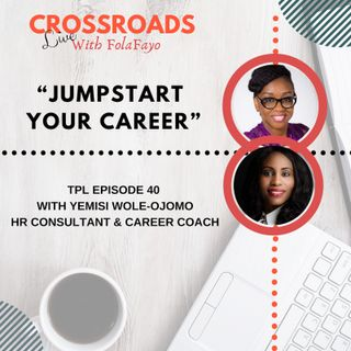 40: JumpStart Your Career With Yemisi Wole-Ojomo (CrossRoads Live)