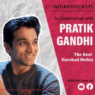 Pratik Gandhi | The Reel Harshad Mehta | Shares His Experience On Indiapodcasts | With Anku Goyal