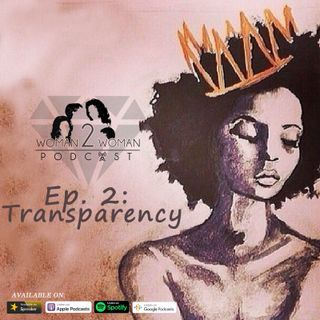 Woman 2 Woman Podcast Episode 2: Transparency