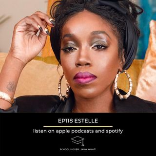 Ep.118 Estelle: Figure Out Who You Are
