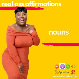 Real Ass Affirmations: Nouns